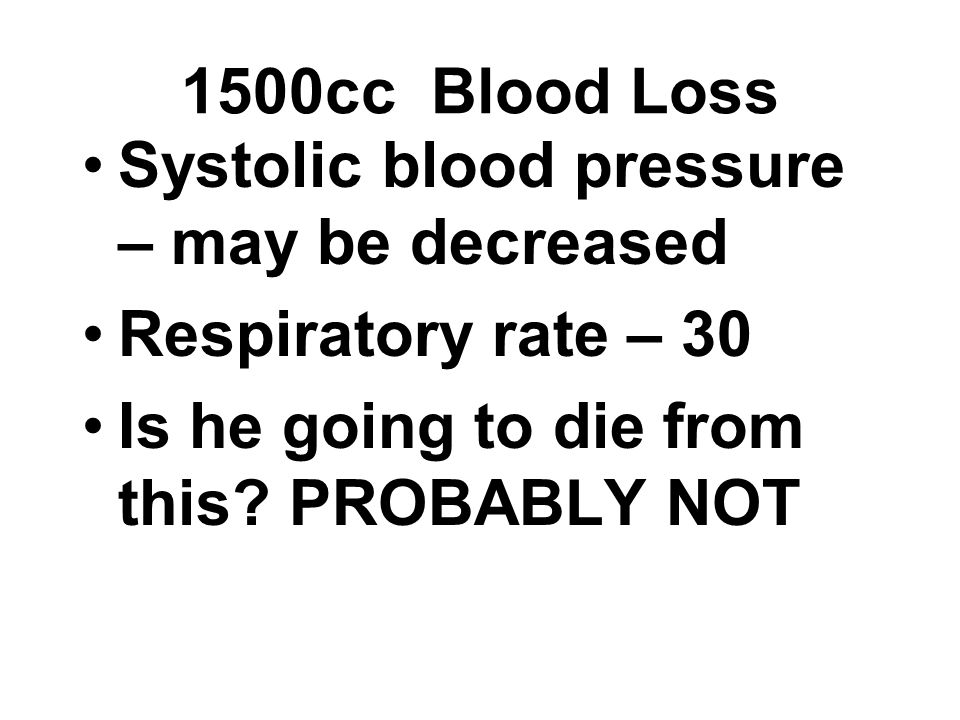 1500cc Blood Loss Systolic blood pressure – may be decreased.