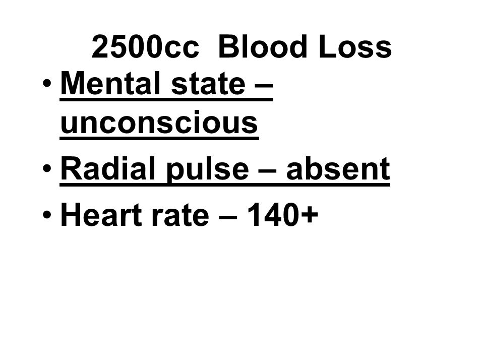 2500cc Blood Loss Mental state – unconscious Radial pulse – absent Heart rate – 140+
