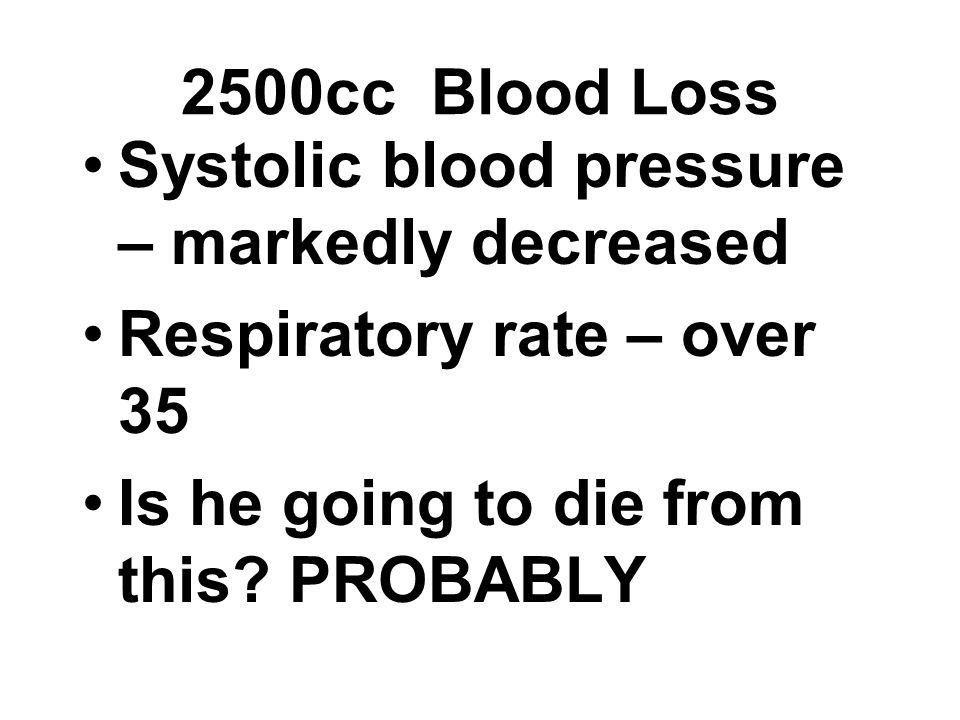 2500cc Blood Loss Systolic blood pressure – markedly decreased.