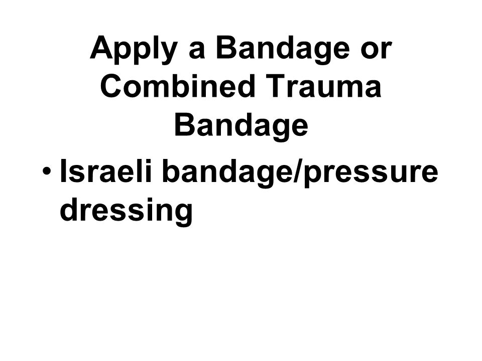 Apply a Bandage or Combined Trauma Bandage