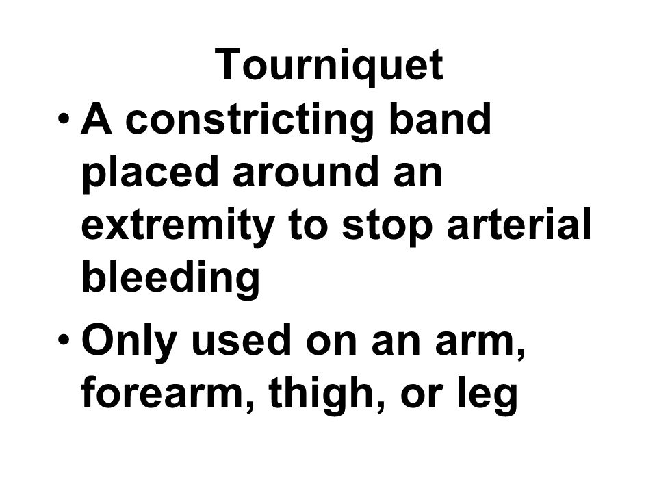 Tourniquet A constricting band placed around an extremity to stop arterial bleeding.