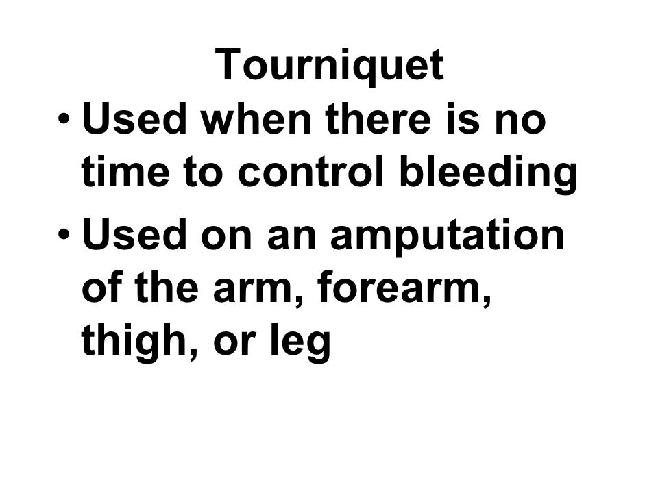 Tourniquet Used when there is no time to control bleeding.