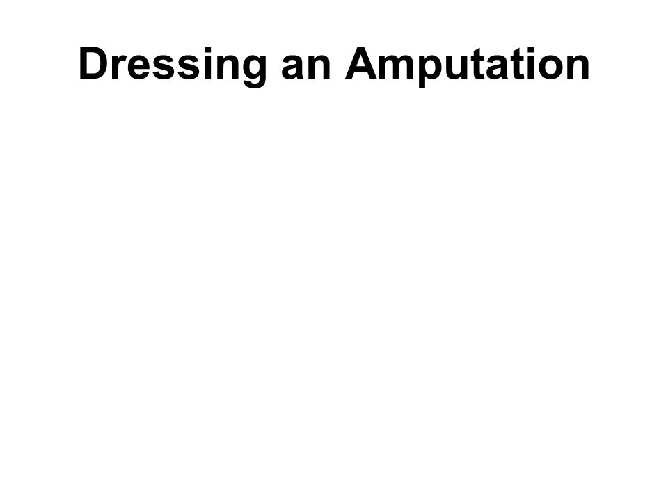 Dressing an Amputation