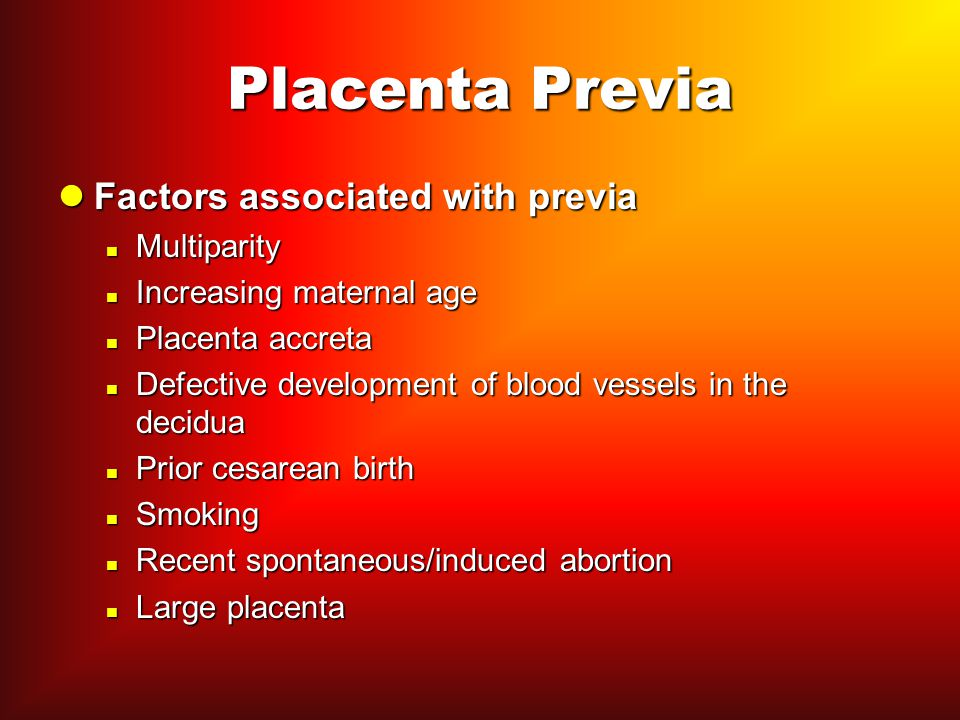 Placenta Previa Factors associated with previa Multiparity