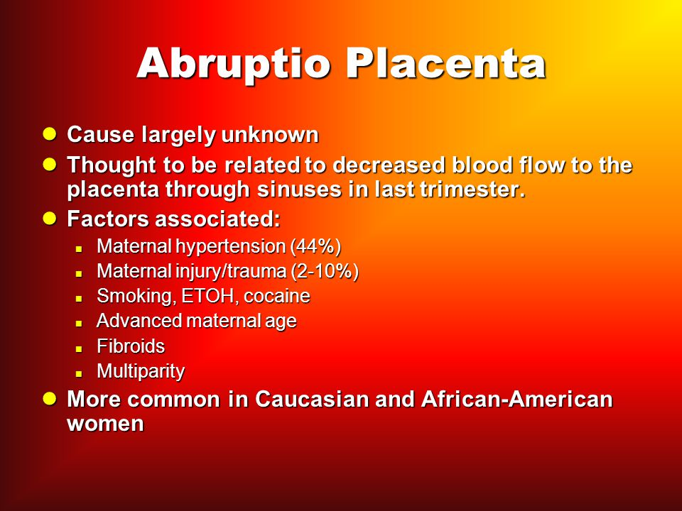 Abruptio Placenta Cause largely unknown