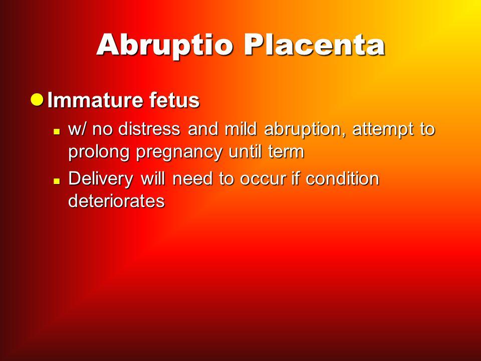 Abruptio Placenta Immature fetus