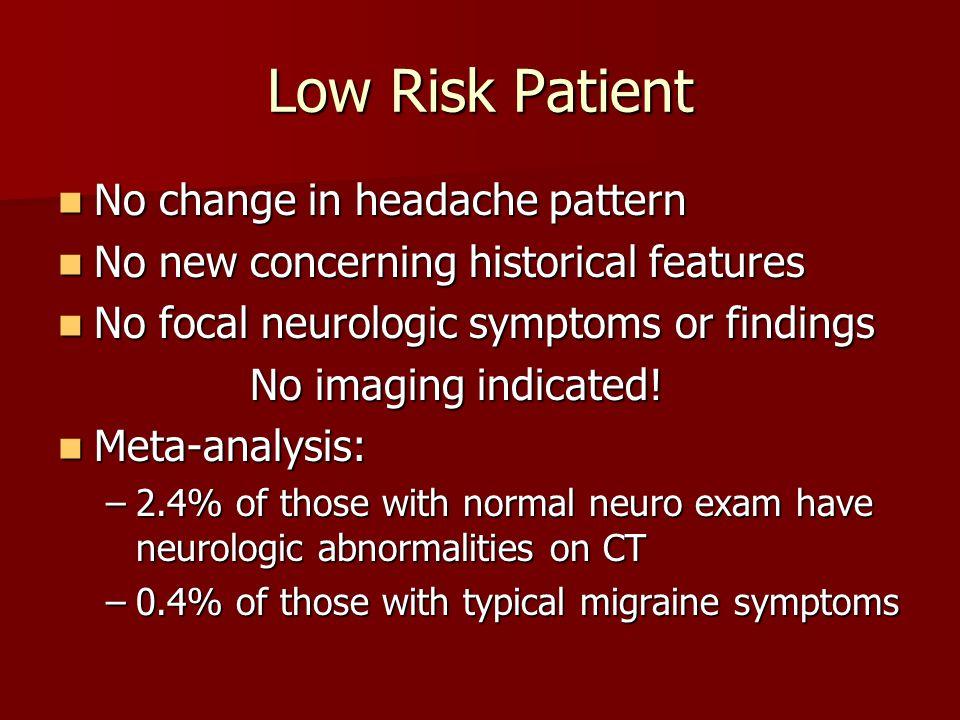 Low Risk Patient No change in headache pattern