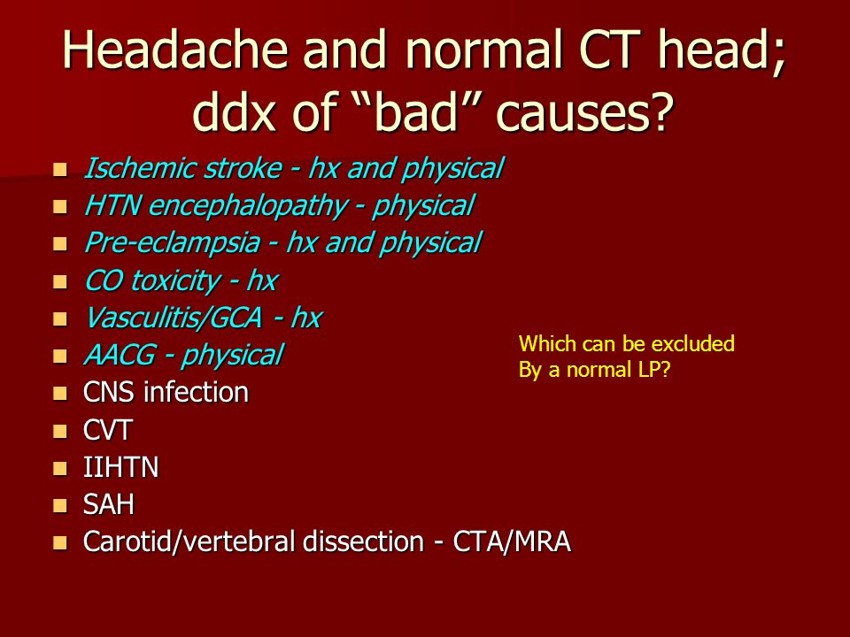 Headache and normal CT head; ddx of bad causes