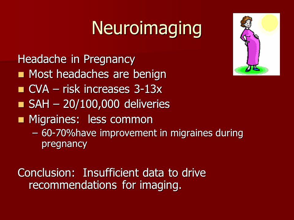 Neuroimaging Headache in Pregnancy Most headaches are benign