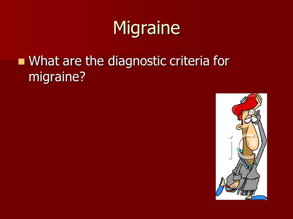 Migraine What are the diagnostic criteria for migraine