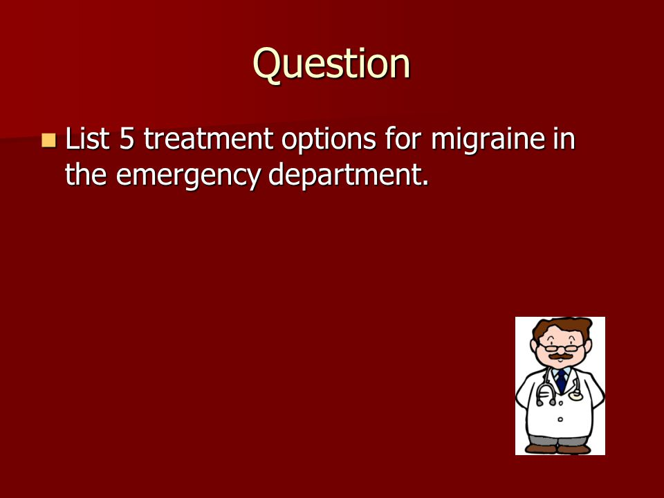 Question List 5 treatment options for migraine in the emergency department.