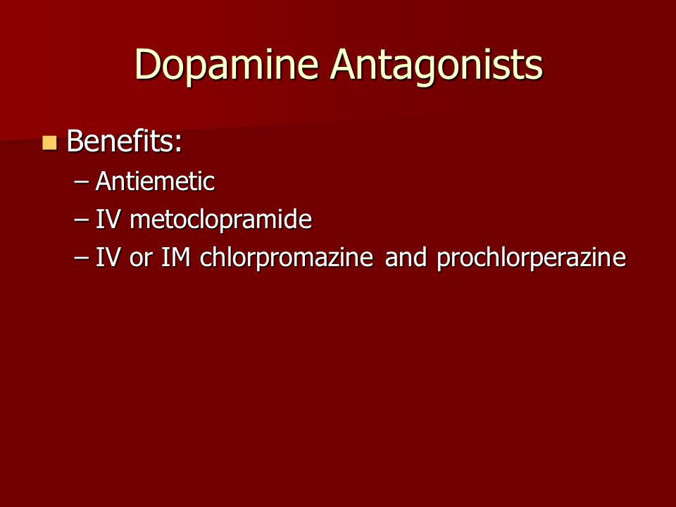 Dopamine Antagonists Benefits: Antiemetic IV metoclopramide