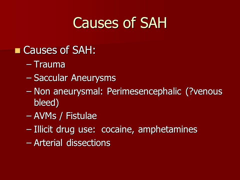 Causes of SAH Causes of SAH: Trauma Saccular Aneurysms