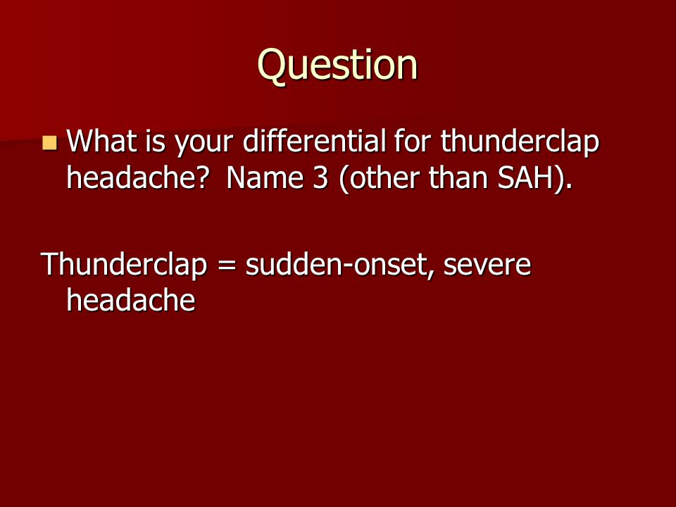 Question What is your differential for thunderclap headache.