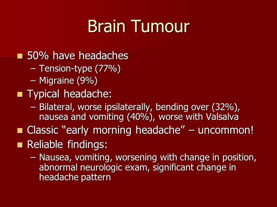 Brain Tumour 50% have headaches Typical headache: