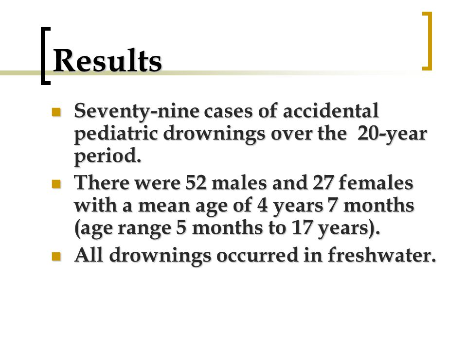 Results Seventy-nine cases of accidental pediatric drownings over the 20-year period.