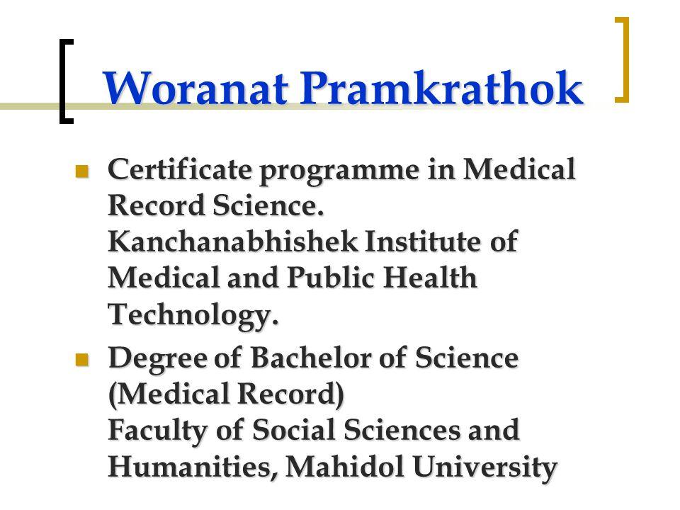 Woranat Pramkrathok Certificate programme in Medical Record Science. Kanchanabhishek Institute of Medical and Public Health Technology.