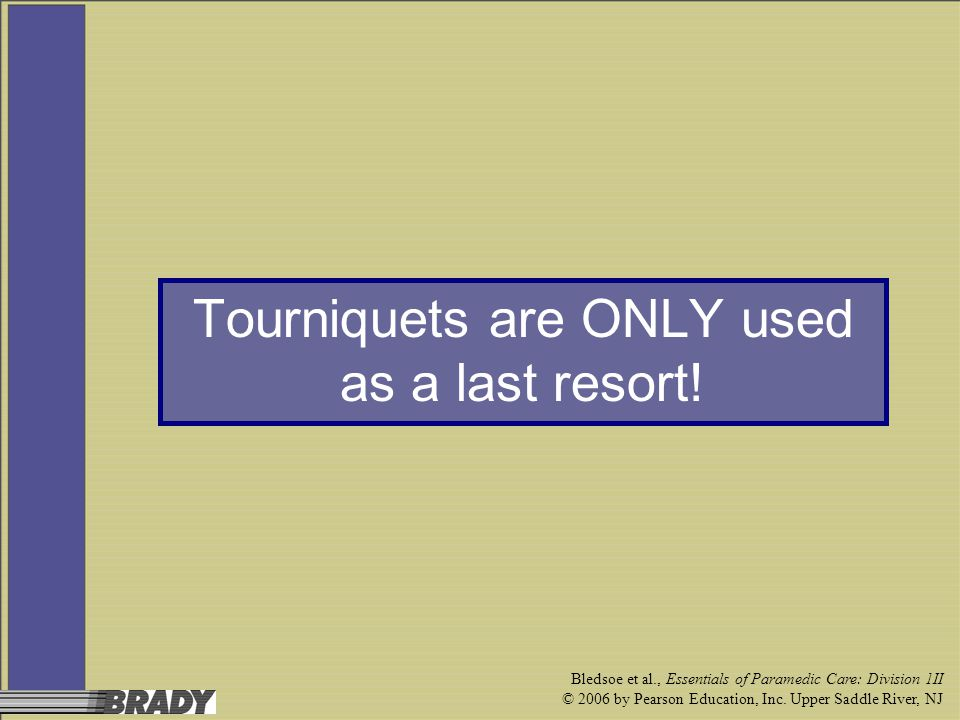 Tourniquets are ONLY used as a last resort!