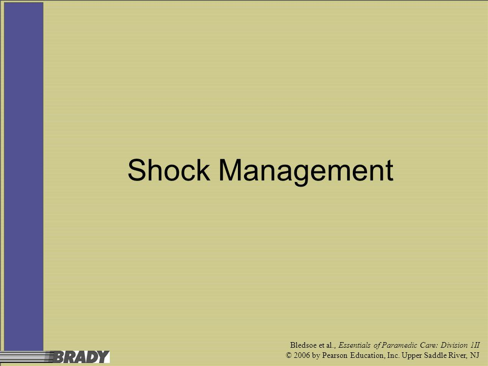 Shock Management Bledsoe et al., Essentials of Paramedic Care: Division 1II.