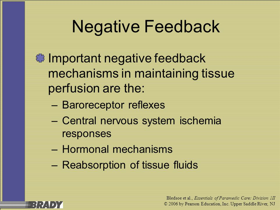 Negative Feedback Important negative feedback mechanisms in maintaining tissue perfusion are the: Baroreceptor reflexes.