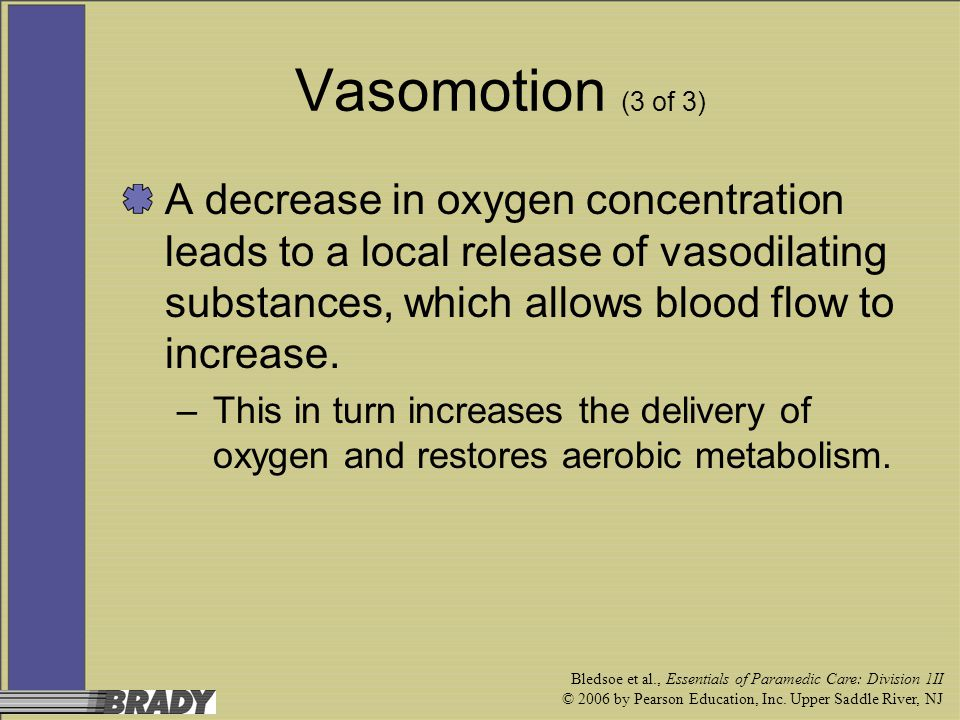 Vasomotion (3 of 3) A decrease in oxygen concentration leads to a local release of vasodilating substances, which allows blood flow to increase.