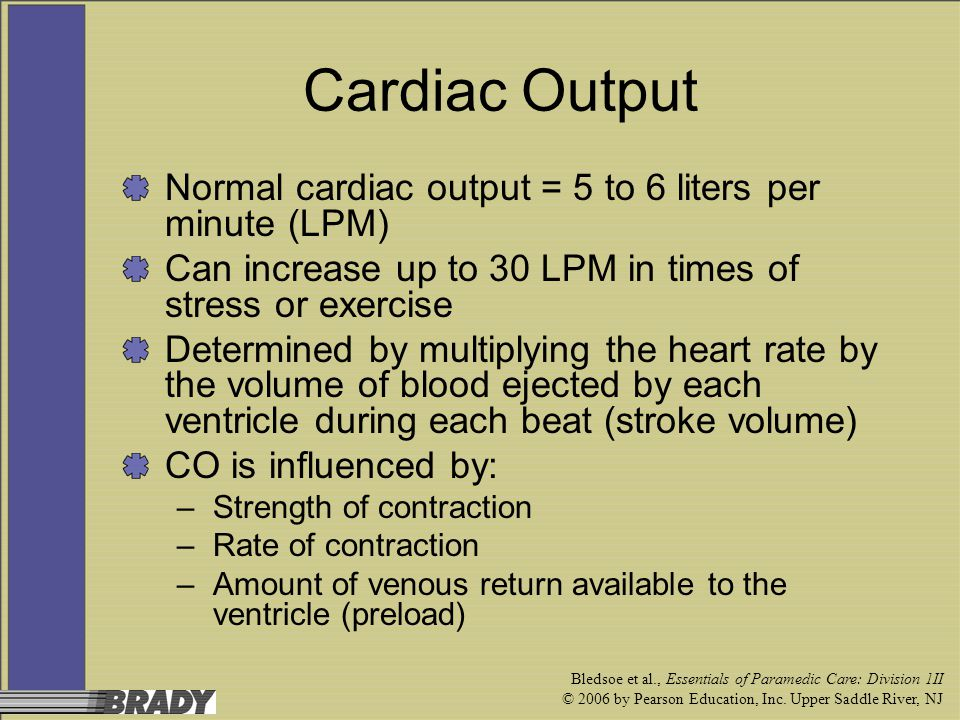 Cardiac Output Normal cardiac output = 5 to 6 liters per minute (LPM)