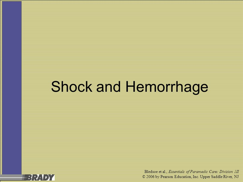 Shock and Hemorrhage Bledsoe et al., Essentials of Paramedic Care: Division 1II.