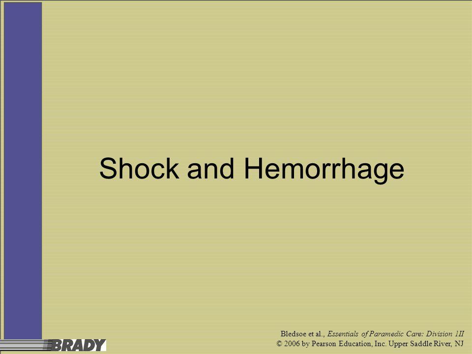 Shock and Hemorrhage Bledsoe et al., Essentials of Paramedic Care: Division 1II.