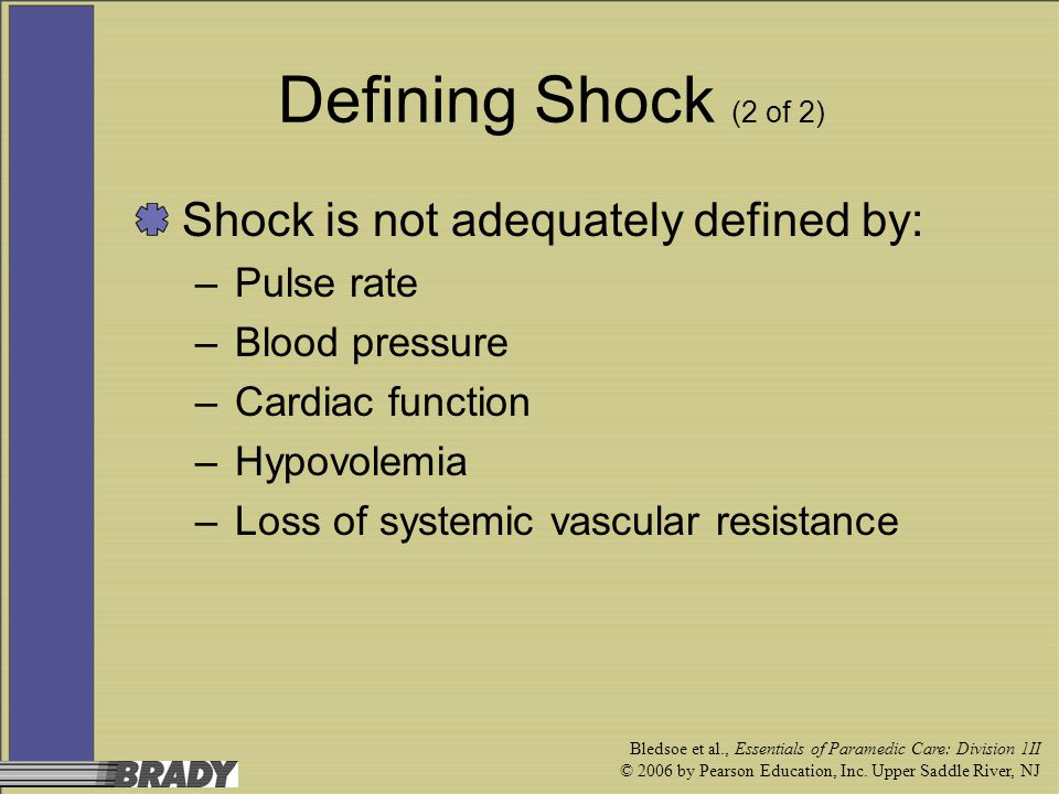 Defining Shock (2 of 2) Shock is not adequately defined by: Pulse rate