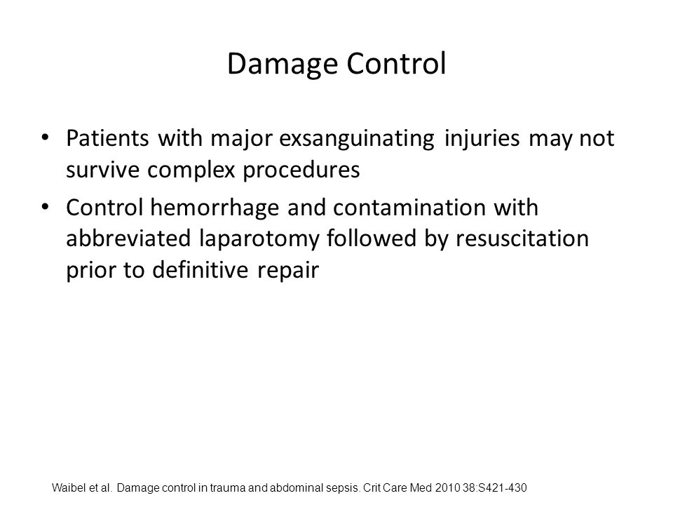 Damage Control Patients with major exsanguinating injuries may not survive complex procedures.