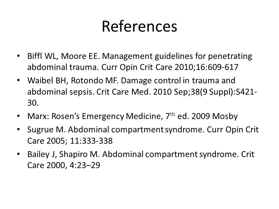 References Biffl WL, Moore EE. Management guidelines for penetrating abdominal trauma. Curr Opin Crit Care 2010;16:609-617.