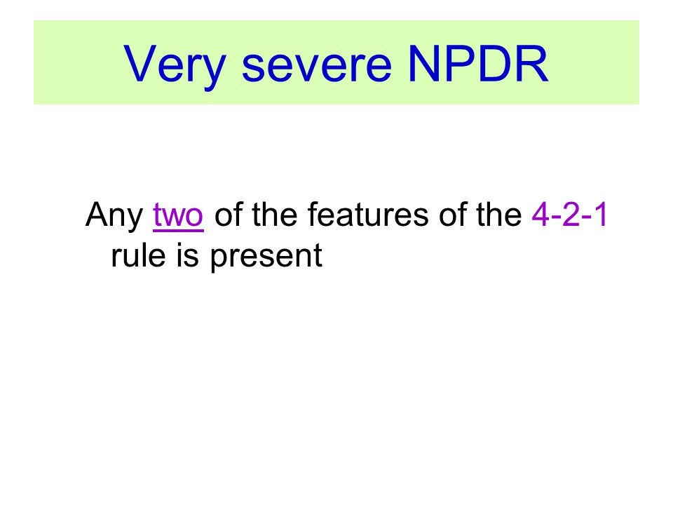 Very severe NPDR Any two of the features of the 4-2-1 rule is present