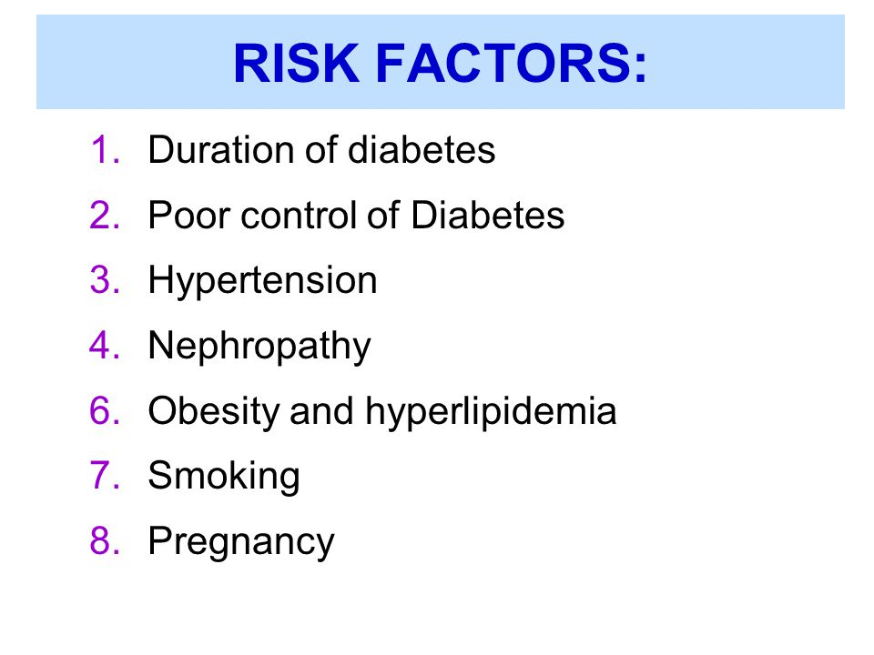 RISK FACTORS: Duration of diabetes Poor control of Diabetes