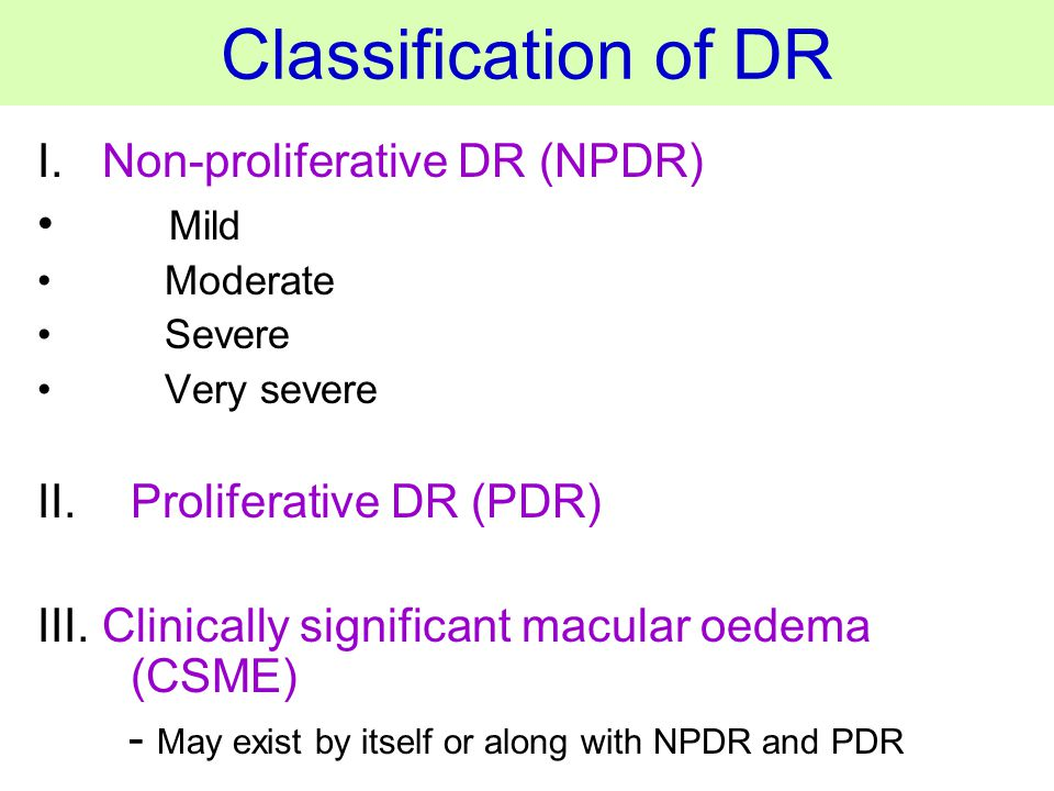 Classification of DR I. Non-proliferative DR (NPDR) Mild