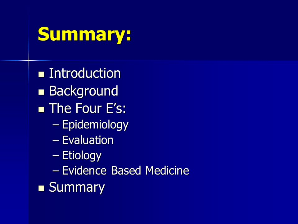 Summary: Introduction Background The Four E's: Summary Epidemiology
