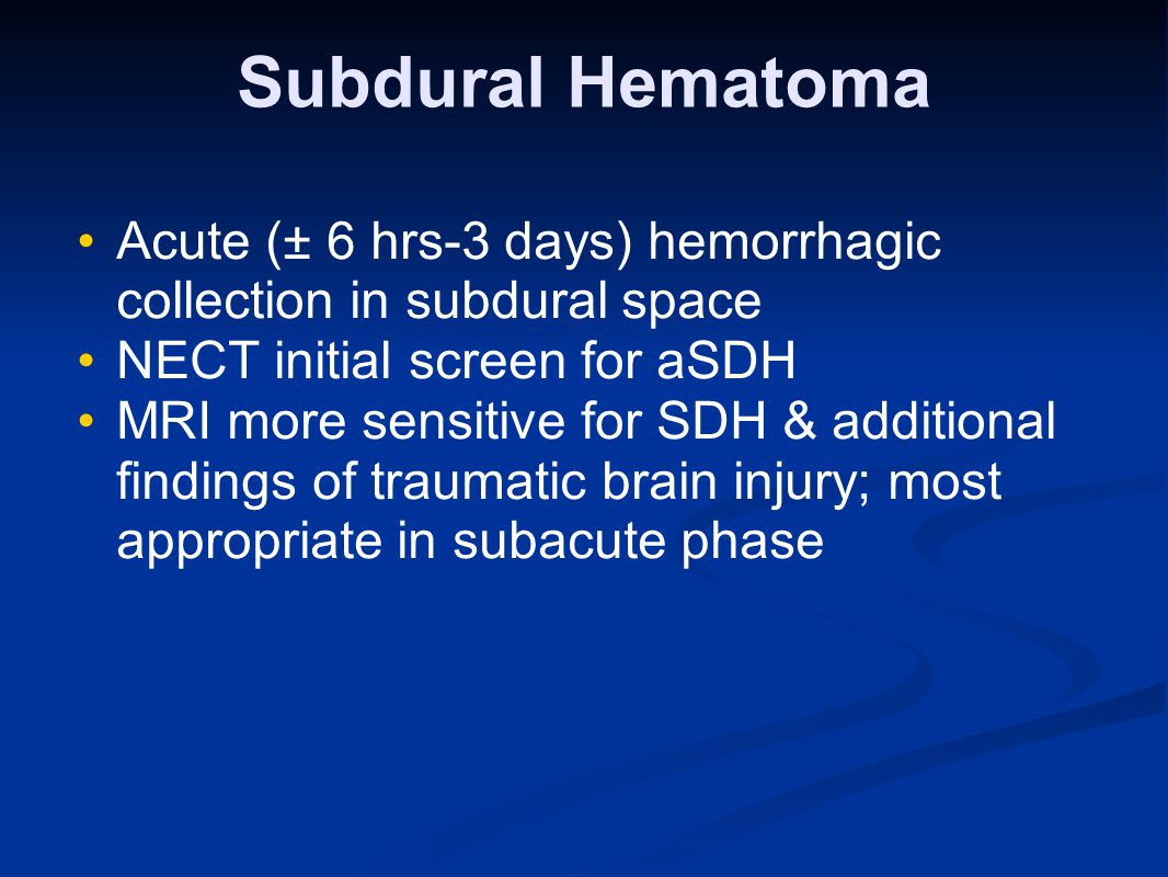 Subdural Hematoma Acute (± 6 hrs-3 days) hemorrhagic collection in subdural space. NECT initial screen for aSDH.