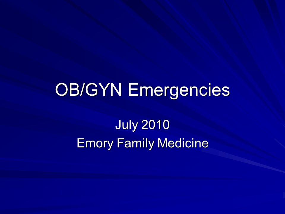 OB/GYN Emergencies July 2010 Emory Family Medicine