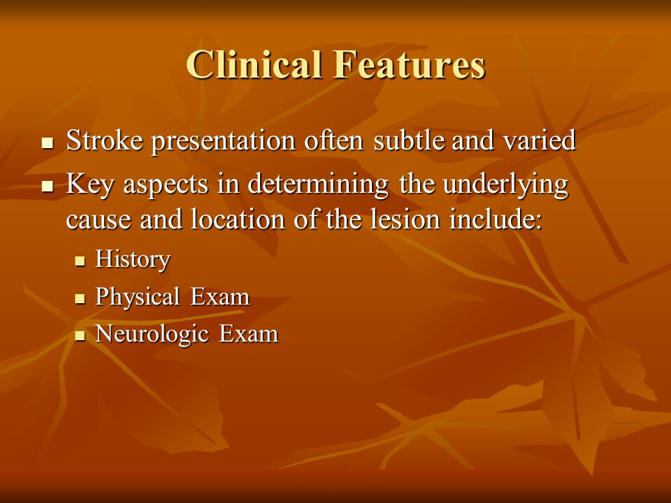 Clinical Features Stroke presentation often subtle and varied