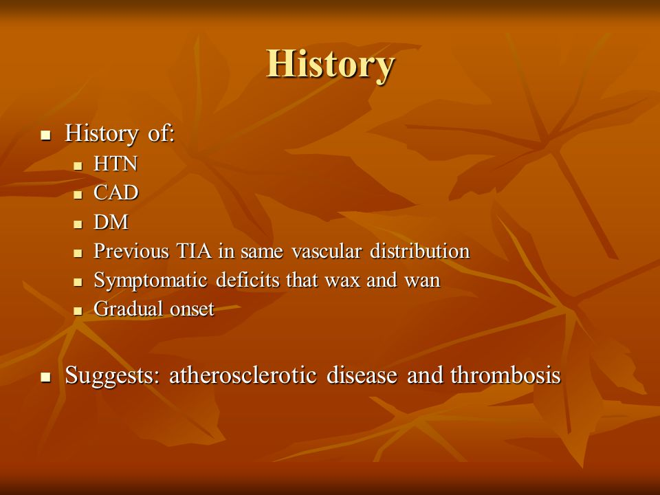 History History of: Suggests: atherosclerotic disease and thrombosis