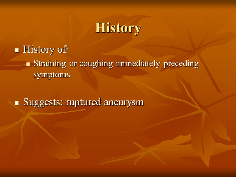 History History of: Suggests: ruptured aneurysm