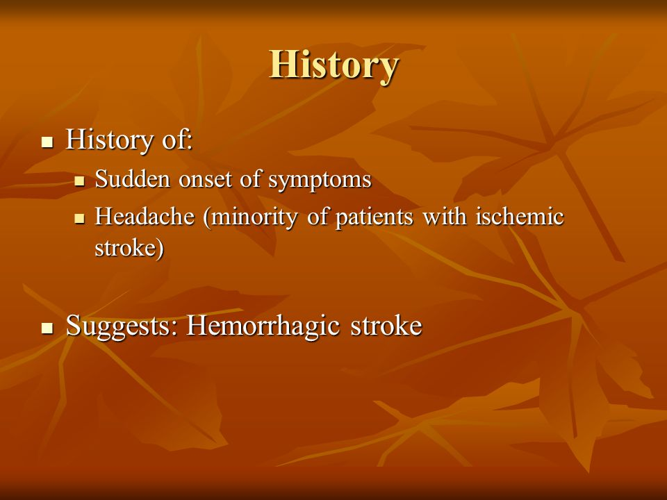 History History of: Suggests: Hemorrhagic stroke