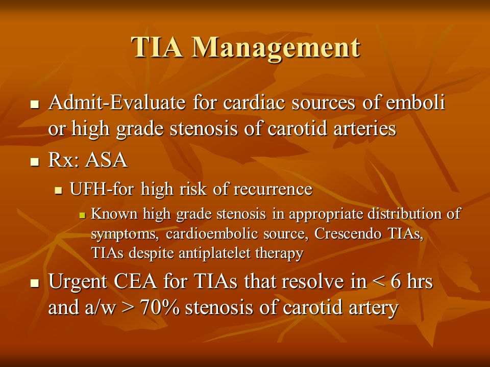 TIA Management Admit-Evaluate for cardiac sources of emboli or high grade stenosis of carotid arteries.