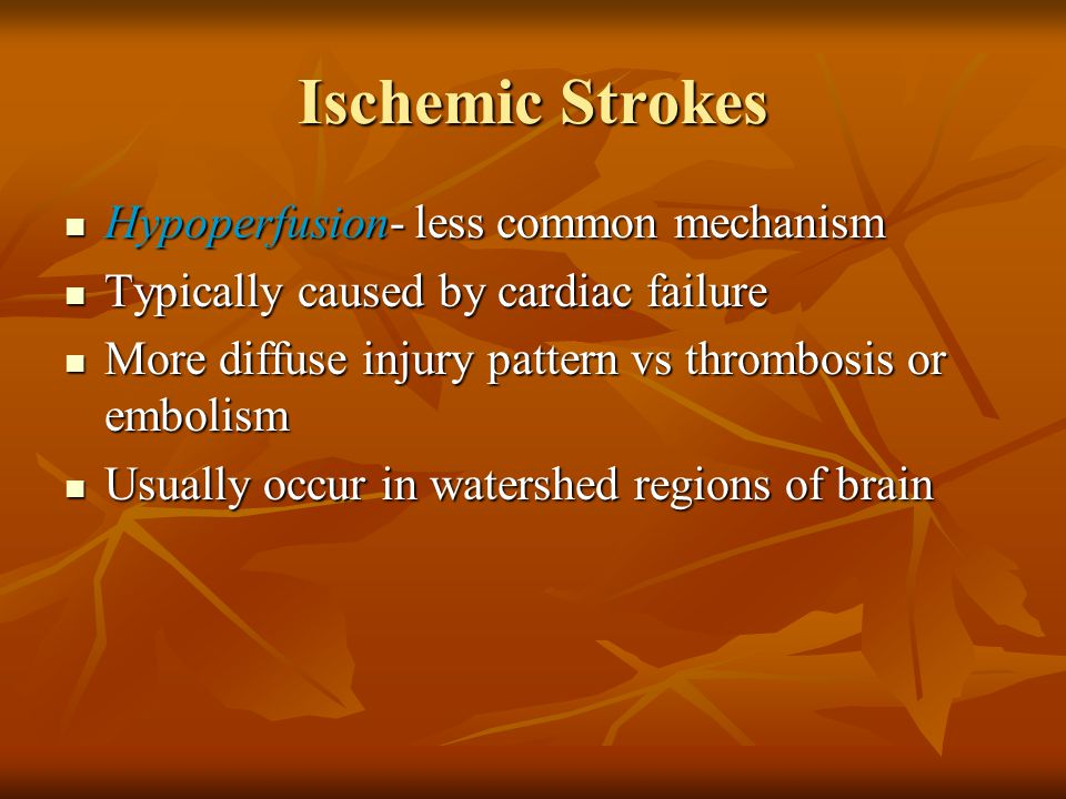 Ischemic Strokes Hypoperfusion- less common mechanism
