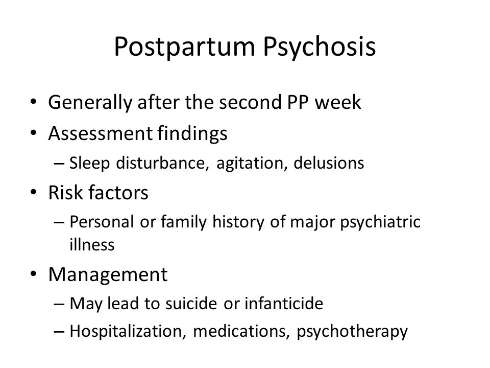 Postpartum Psychosis Generally after the second PP week