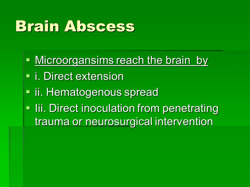 Brain Abscess Microorgansims reach the brain by i. Direct extension