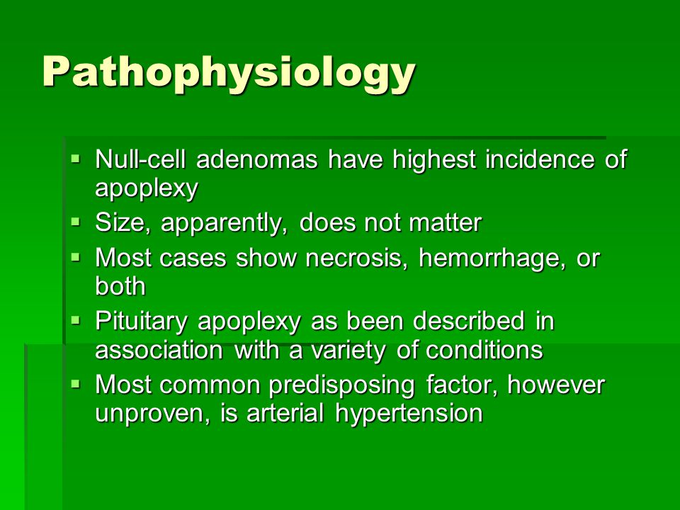 Pathophysiology Null-cell adenomas have highest incidence of apoplexy