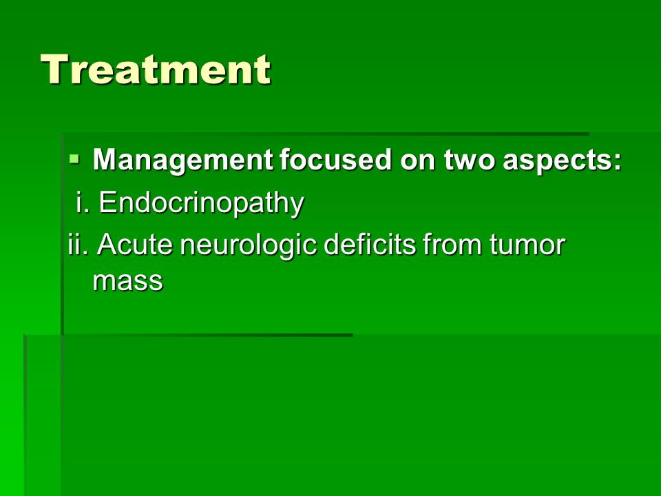 Treatment Management focused on two aspects: i. Endocrinopathy