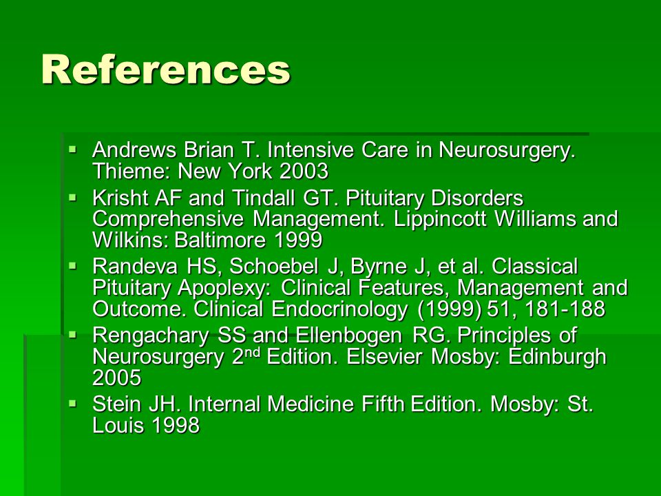 References Andrews Brian T. Intensive Care in Neurosurgery. Thieme: New York 2003.