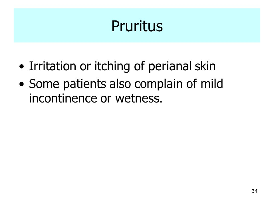 Pruritus Irritation or itching of perianal skin