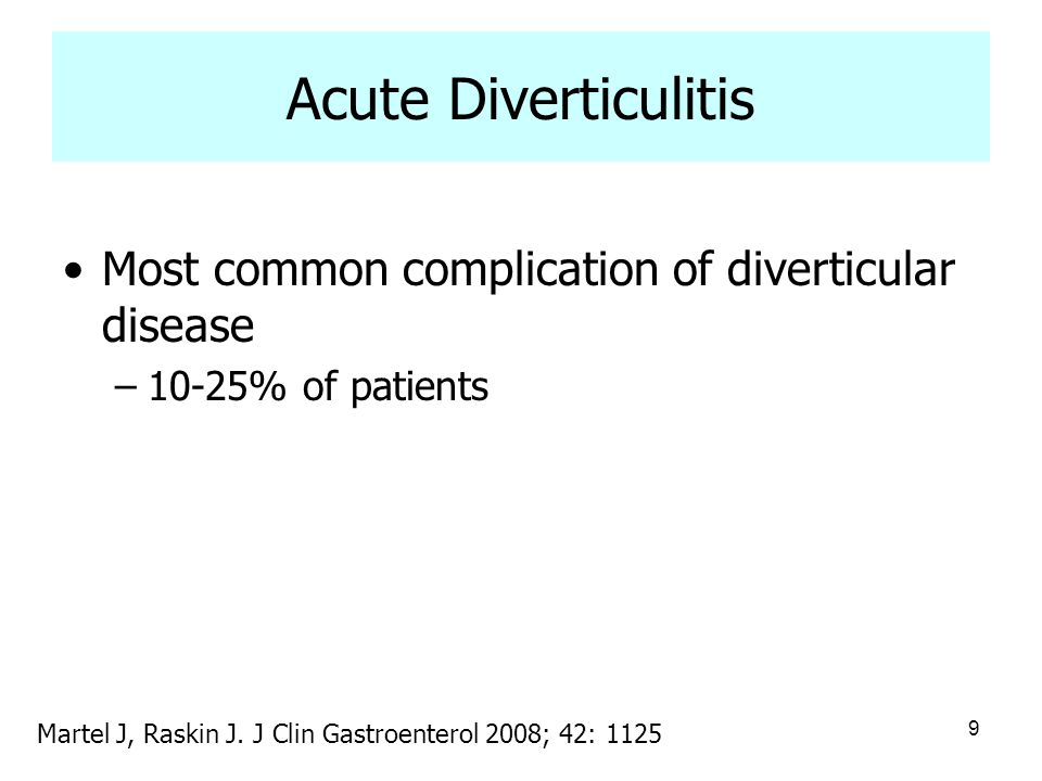 Acute Diverticulitis Most common complication of diverticular disease